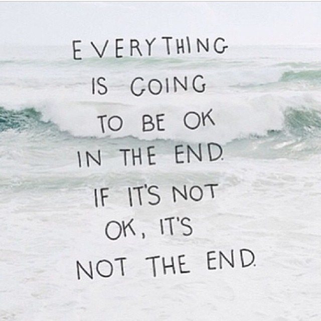 Everything Is Going To Be Ok Quotes: Everything Is Going To Be Okay In The End Pictures, Photos