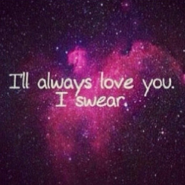 I Swear I Love You Quotes : love it ill always love you i swear