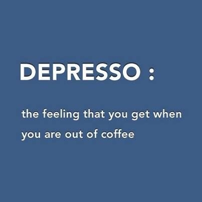 Depresso the feeling that you get when you are out of for How to get coffee out of shirt