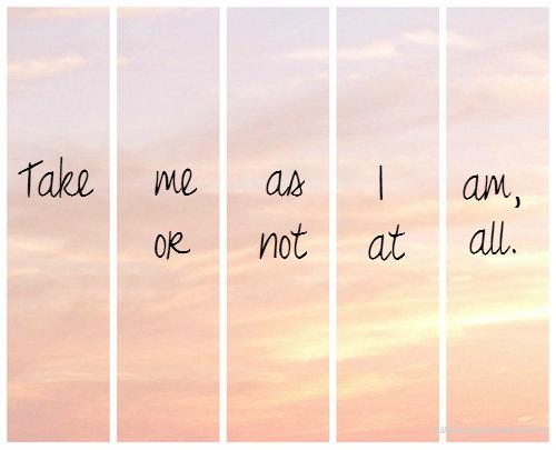 take me as i am quotes tumblr - photo #11