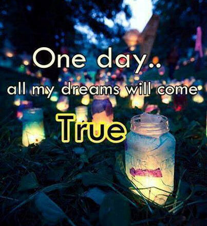 One Day All My Dreams Come True