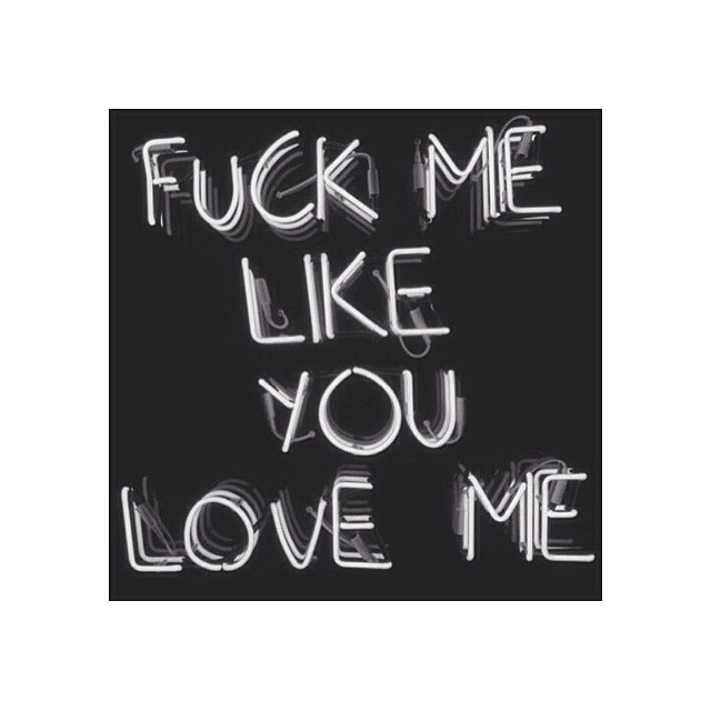 Fuck you for loving me