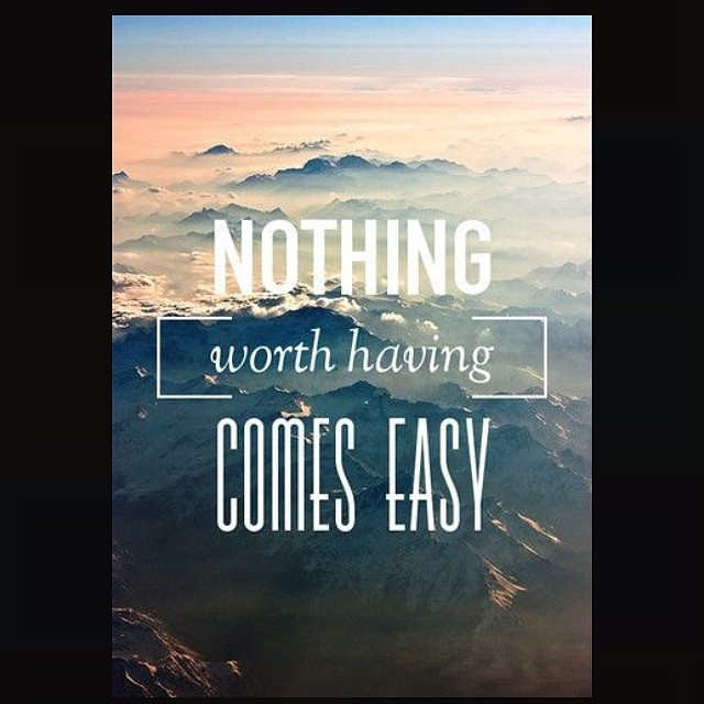 Nothing Worth Having Comes Easy Pictures Photos And