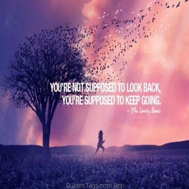 You're Not Supposed To Look Back, You're Supposed To Keep ...