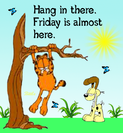 Hang in there its almost friday