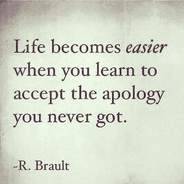 Life Becomes Easier When You Learn To Accept The Apology You Never Got