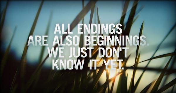 All Endings Are Also Beginnings