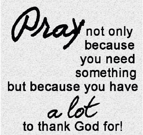 Pray Because You Have Alot To Thank God For Pictures Photos And Amazing Thank God