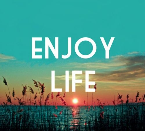 Enjoy in life