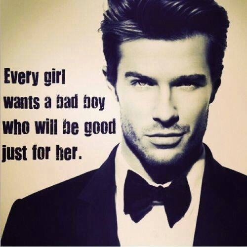 Every Girl Wants A Bad Boy Who Will Be Good Just For Her ...