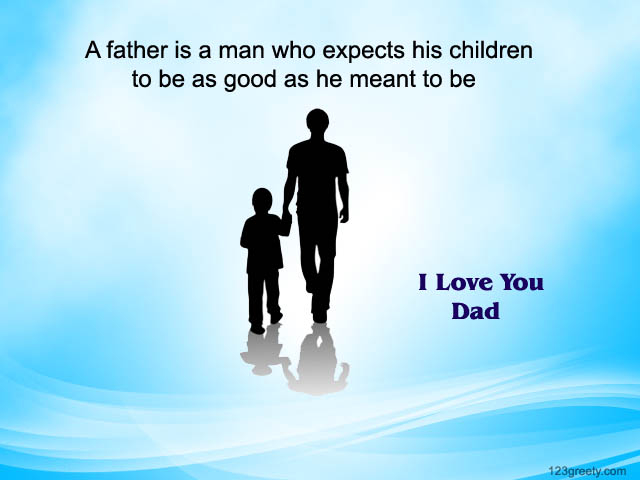 Dad And Daughter Quotes Wallpapers: A Father Is A Man Who Expects His Children To Be As Good