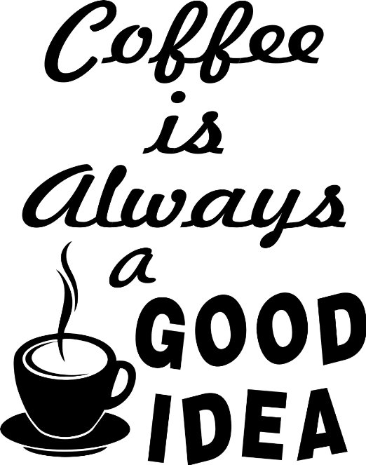 Coffee Is Always A Good Idea Pictures Photos And Images