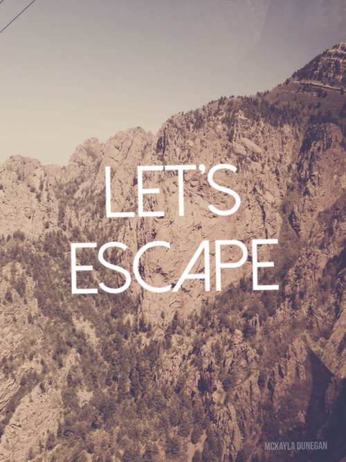 Lets Escape Pictures Photos And Images For Facebook Tumblr Pinterest And Twitter