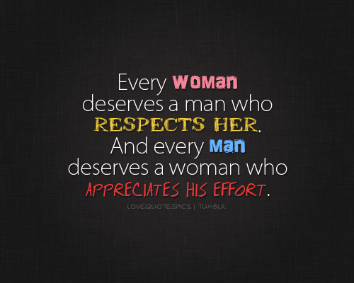 Every Woman Deserves A Man Who Respects Her Pictures