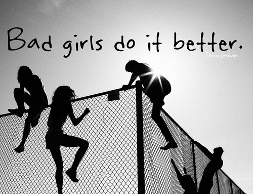 Bad Girls Do It Better s and for