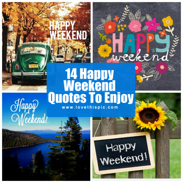 Happy Weekend Quotes And Images: 14 Happy Weekend Quotes To Enjoy