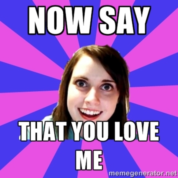30 Overly Attached Girlfriend Memes