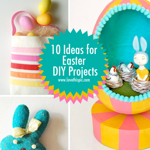 10 Ideas For Easter Diy Projects