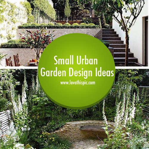55 Small Urban Garden Design Ideas And Pictures: Small Urban Garden Design Ideas
