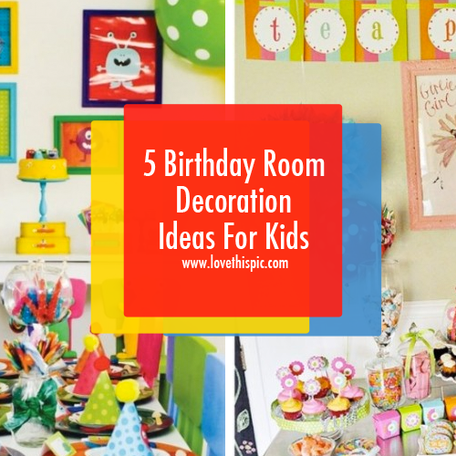 5 birthday room decoration ideas for kids for Decoration room for birthday