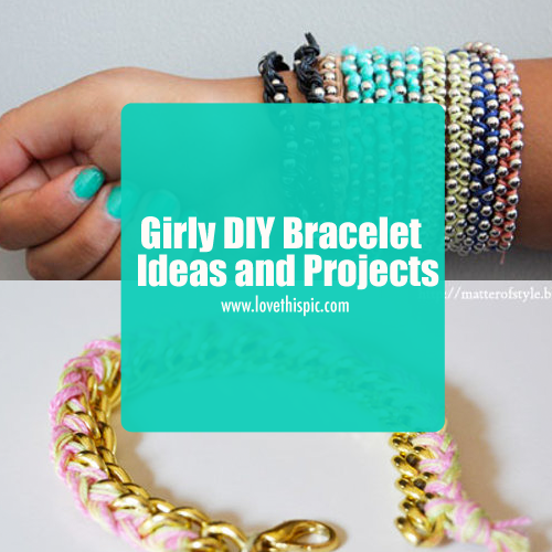 girly diy bracelet ideas and projects