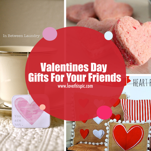 Valentines day gifts for your friends for Valentine s day gifts for best friends