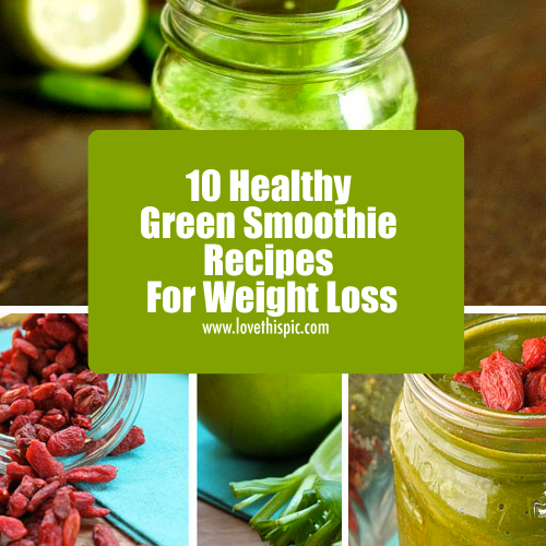 Healthy Smoothie For Weight Loss: 10 Healthy Green Smoothie Recipes For Weight Loss