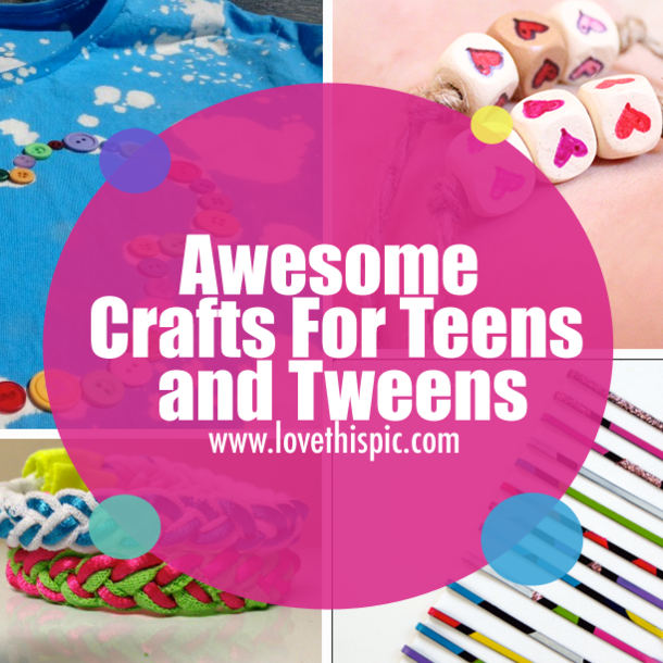 awesome crafts for teens and tweens