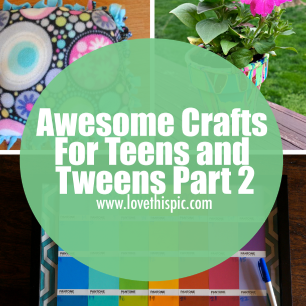 Awesome crafts for teens and tweens part 2 for Holiday crafts for tweens