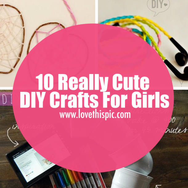 10 Really Cute Diy Crafts For Girls