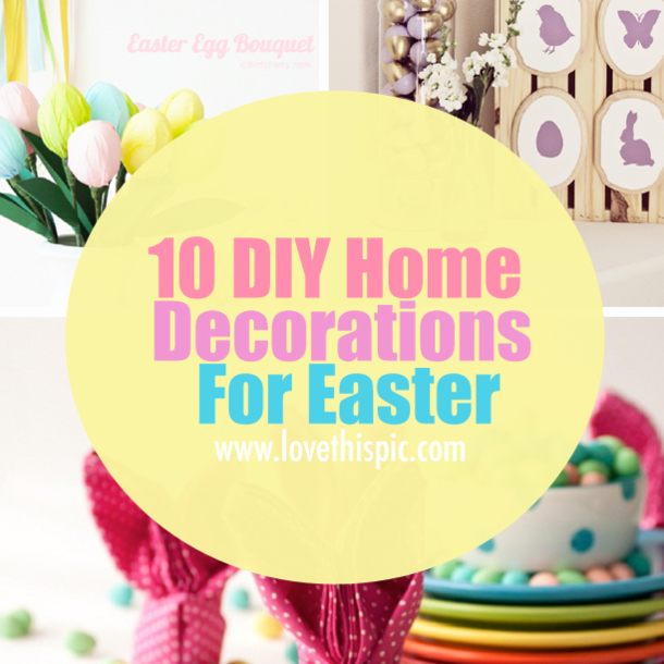 10 Diy Home Decorations For Easter