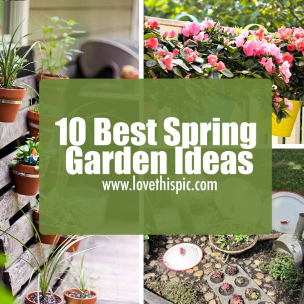 Garden Ideas For Spring 10 best spring garden ideas