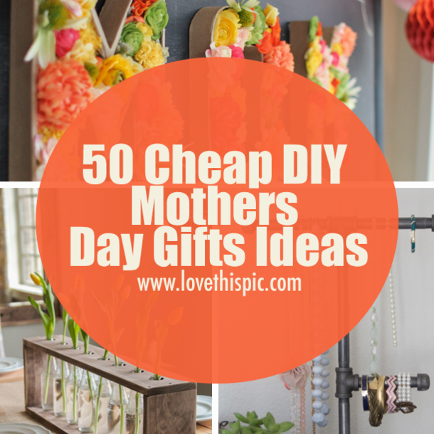 Mothers Day Gifts Diy: 50 Cheap DIY Mothers Day Gifts Ideas