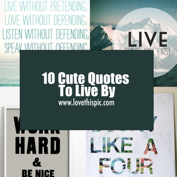 Quotes To Live By: Cute Quotes To Live By. QuotesGram