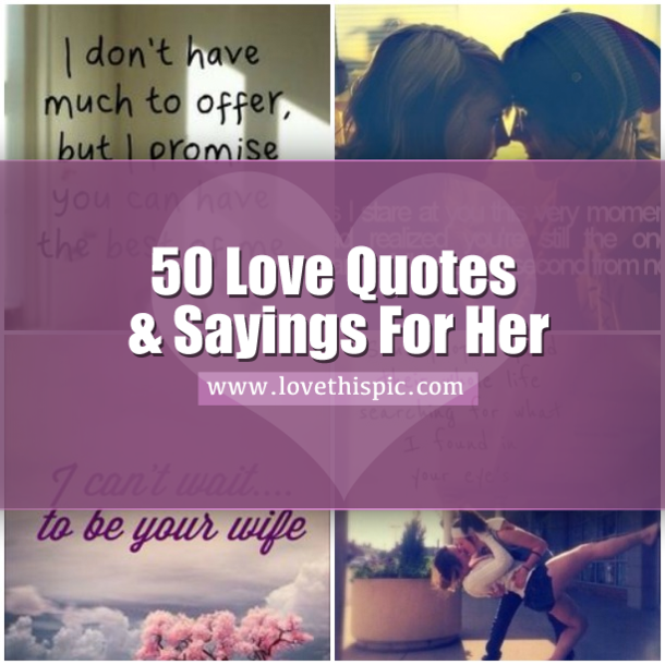 Love Saying And Quotes For Her: 50 Love Quotes & Sayings For Her