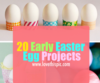 20 Early Easter Egg Projects