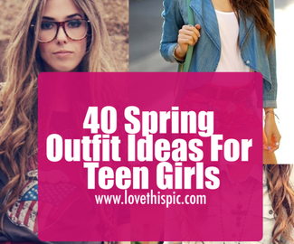 40 Spring Outfit Ideas For Teen Girls