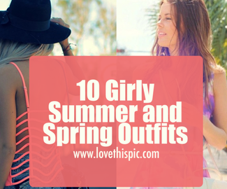 10 Girly Summer and Spring Outfits