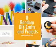 8 Random DIY Crafts and Projects