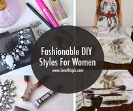Fashionable DIY Styles For Women