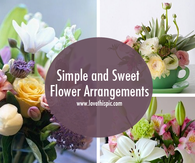 Simple and Sweet Flower Arrangements