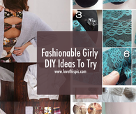 Fashionable Girly DIY Ideas To Try