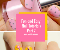 Fun and Easy Nail Tutorials Part 2