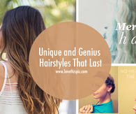 Unique and Genius Hairstyles That Last