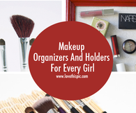 Makeup Organizers And Holders For Every Girl