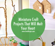 Miniature Craft Projects That Will Melt Your Heart