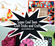 Super Cool Teen Craft Tricks and Crafts