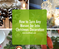 How to Turn Any Mason Jar Into Christmas Decoration