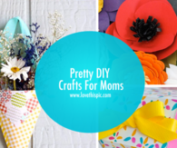 Pretty DIY Crafts For Moms