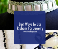 Best Ways To Use Ribbons For Jewelry